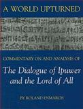 A World Upturned : Commentary on and Analysis of the Dialogue of Ipuwer and the Lord of All, Enmarch, Roland, 0197264336