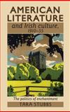 American Literature and Irish Culture, 1910-1955 : The Politics of Enchantment, Stubbs, Tara, 0719084334
