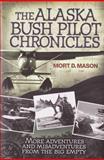 The Alaska Bush Pilot Chronicles, Mort D. Mason, 0760334331