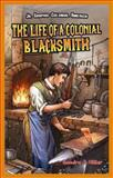 The Life of a Colonial Blacksmith, Sandra J. Hiller, 1477714332