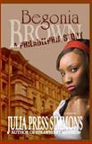 Begonia Brown: a Philadelphia Story, Julia Press Simmons, 1478254335