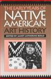 The Early Years of Native American Art History : The Politics of Scholarship and Collecting, Berlo, Janet Catherine, 0774804335