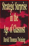 Strategic Surprise in the Age of Glasnost, Twining, David Thomas, 0887384331