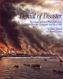 Denial of Disaster - The Untold Story and Unpublished Photographs of the San Francisco Earthquake and Fire of 1906, Gladys Hansen and Emmet Condon, 0918684331