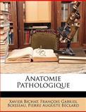 Anatomie Pathologique, Xavier Bichat and François Gabriel Boisseau, 1146734336
