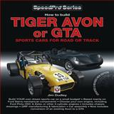 How to Build Tiger Avon or GTA Sports Cars for Road or Track, Jim Dudley, 1845844335