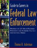 Guide to Careers in Federal Law Enforcement : Profiles of 225 High-Powered Positions and Surefire Tactics for Getting Hired, Ackerman, Thomas, 1890394335