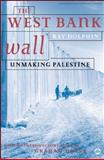 The West Bank Wall : Unmaking Palestine, Dolphin, Ray, 0745324339
