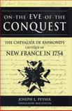 On the Eve of Conquest : The Chevalier de Raymond's Critique of New France in 1754, Raymond, Charles D. and Peyser, Joseph L., 0870134337