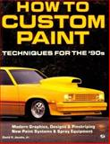 How to Custom Paint : Techniques for the 90's, Jacobs, David H., Jr., 0879384336