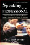 Speaking as a Professional : Enhance Your Therapy or Coaching Practice Through Presentations, Grandstaff, Daniel, 0393704335