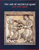 The Art of Medieval Spain, A. D. 500-1200, Dodds, Jerrilynn D. and Reilly, Bernard F., 0810964333