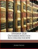 Studien Zur Österreichischen Reichsgeschichte (German Edition), Alfred Fischel, 1142444333