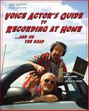 Voice Actor's Guide to Recording at Home and on the Road, Fisher, Jeffrey P. and Hogan, Harlan, 159863433X