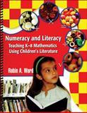 Numeracy and Literacy : Teaching K-8 Mathematics Using Children's Literature, Ward, Robin A., 1606234331