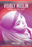 Visibly Muslim : Fashion, Politics, Faith, Tarlo, Emma, 1845204336