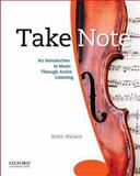 Take Note : An Introduction to Music Through Active Listening, Wallace, Robin, 0195314336