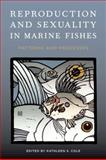 Reproduction and Sexuality in Marine Fishes : Patterns and Processes, Kathleen Cole, 0520264339