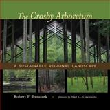 The Crosby Arboretum : A Sustainable Regional Landscape, Brzuszek, Robert F., 0807154334
