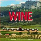 Adventurous Wine Architecture, Michael Webb, 1920744339