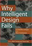 Why Intelligent Design Fails : A Scientific Critique of the New Creationism, , 081353433X