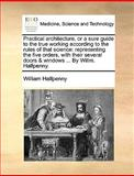 Practical Architecture, or a Sure Guide to the True Working According to the Rules of That Science, William Halfpenny, 1170694330