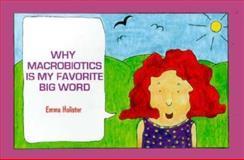 Why Macrobiotics Is My Favorite Big Word, Emma Holister, 1882984331