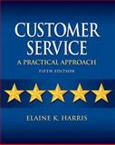 Customer Service : A Practical Approach, Harris, Elaine K., 0135064333