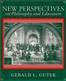 New Perspectives on Philosophy and Education, Gutek, Gerald L. and Gutek, Gerald Lee, 0205594336
