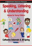 Speaking, Listening and Understanding : Games for Young Children, Delamain, Catherine and Spring, Jill, 0863884334