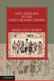 Non-Muslims in the Early Islamic Empire : From Surrender to Coexistence, Levy-Rubin, Milka, 1107004330