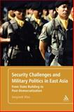 Security Challenges and Military Politics in East Asia : From State Building to Post-Democratization, Woo, Jongseok, 1441184333