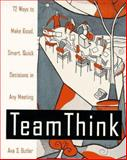 Team Think : 72 Ways to Make Good, Smart, Quick Decisions In Any Meeting, Butler, Ava S., 0070094330
