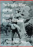 The Dreyfus Affair and the Crisis of French Manhood, Forth, Christopher E., 0801874335
