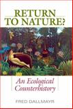 Return to Nature? : An Ecological Counterhistory, Dallmayr, Fred, 0813134331