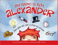 My Name Is Not Alexander, Jennifer Fosberry, 1402254334