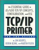 TCP/IP Primer for the AS/400 : The Essential Guide to AS/400 TCP/IP Concepts, Configuration and Use, Hoopes, Jim and Klima, Robin, 1883884330