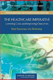 The Healthcare Imperative : Lowering Costs and Improving Outcomes, Young, Pierre L. and Olsen, LeighAnne, 0309144337