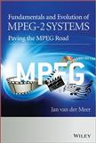 Fundamentals and Evolution of MPEG-2 Systems, Jan Van der Meer and Alexander MacInnis, 0470974338