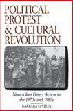 Political Protest and Cultural Revolution - Nonviolent Direct Action in the 1970s and 1980s, Epstein, Barbara, 0520084330
