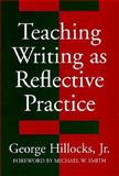 Teaching Writing As Reflective Practice 9780807734339