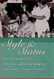 Style and Status : Selling Beauty to African American Women, 1920-1975, Walker, Susannah, 0813124336