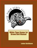 White Tiger Kenpo 1st Brown Belt Manual, LeAnn Rathbone, 1475134339