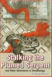 Stalking the Plumed Serpent and Other Adventures in Herpetology, D. Bruce Means, 1561644331