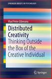 Distributed Creativity : Thinking Outside the Box of the Creative Individual, Glaveanu, Vlad Petre, 3319054333