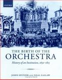 The Birth of the Orchestra : History of an Institution, 1650-1815, Spitzer, John and Zaslaw, Neal, 0198164343