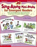 20 Sing-Along Mini-Books for Emergent Readers : Sweet and Simple Stories That Can Be Sung to the Tunes of Favorite Children's Songs, Fleming, Maria, 0439104343