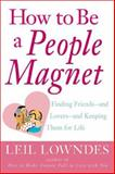How to Be a People Magnet : Finding Friends - and Lovers - and Keeping Them for Life, Lowndes, Leil, 0809224348