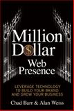 Million Dollar Web Presence : Leverage Technology to Build and Transform Your Business, Entrepreneur Press and Weiss, Alan, 1599184346