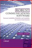Robust Communications Software : Extreme Availability, Reliability and Scalability for Carrier-Grade Systems, Utas, Greg, 0470854340